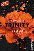 Trinity - Tödliche Liebe - Audrey Carlan
