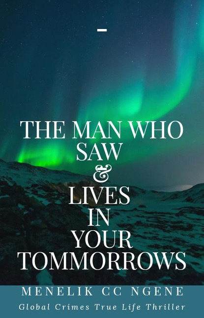 The Man Who Saw And Lives In Your Tommorrows - Menelik cc Ngene