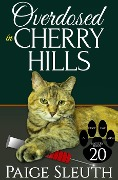 Overdosed in Cherry Hills (Cozy Cat Caper Mystery, #20) - Paige Sleuth