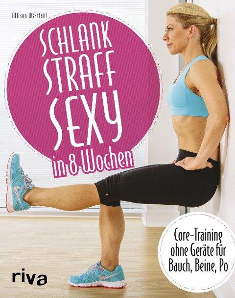 Schlank - straff - sexy in 8 Wochen - Allison Westfahl