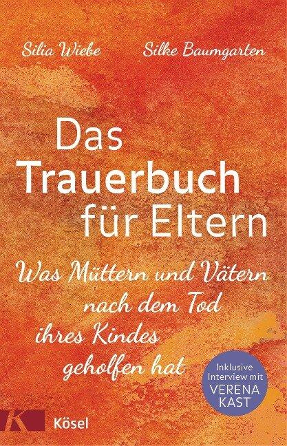 Das Trauerbuch für Eltern - Silia Wiebe, Silke Baumgarten
