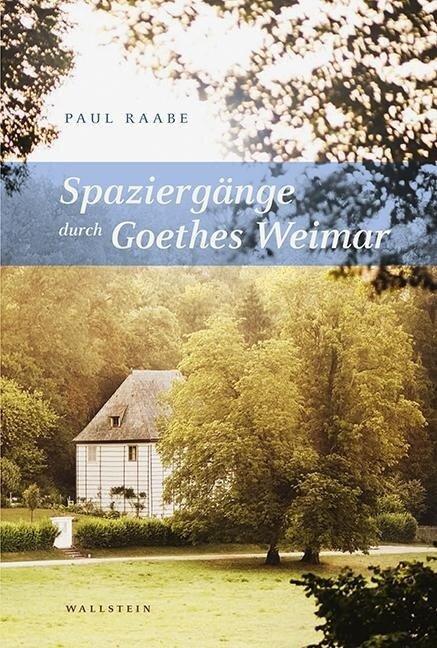 Spaziergänge durch Goethes Weimar - Paul Raabe