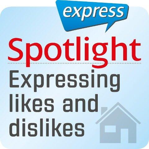 Spotlight express - Mein Alltag - Wie man Vorlieben und Abneigungen ausdrückt - Spotlight Verlag