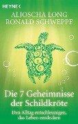 Die 7 Geheimnisse der Schildkröte - Aljoscha A. Long, Ronald P. Schweppe