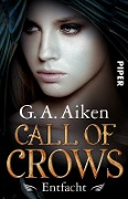 Call of Crows 02 - Entfacht - G. A. Aiken