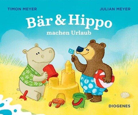 Bär & Hippo machen Urlaub - Julian Meyer, Timon Meyer