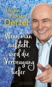 Wenn man aufsteht, wird die Verbeugung tiefer - Heinz Florian Oertel