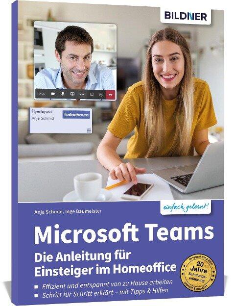 Microsoft Teams - Die Anleitung für Einsteiger im Homeoffice - Anja Schmid, Inge Baumeister