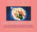 Archangels 101: How to Connect Closely with Archangels Michael, Raphael, Uriel, Gabriel and Others for Healing, Protection, and Guidan - Doreen Virtue
