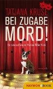 Bei Zugabe Mord! - Tatjana Kruse