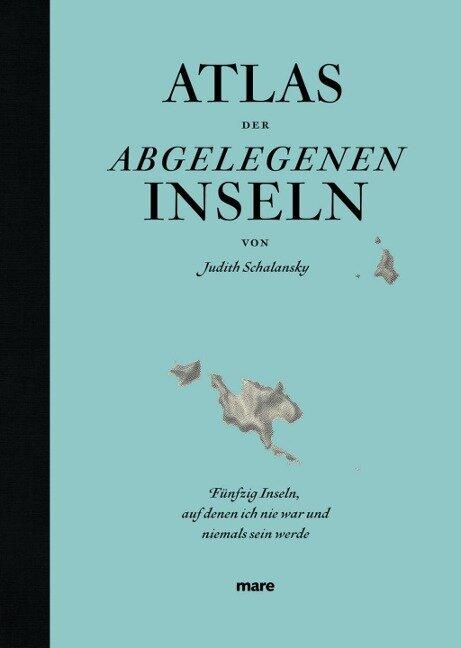 Atlas der abgelegenen Inseln - Judith Schalansky
