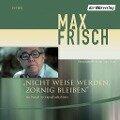 Nicht weise werden, zornig bleiben - Max Frisch