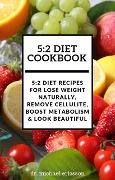 5:2 Diet Cookbook: 5:2 Diet Recipes For Lose Weight Naturally, Remove Cellulite, Boost Metabolism & Look Beautiful - Michael Ericsson