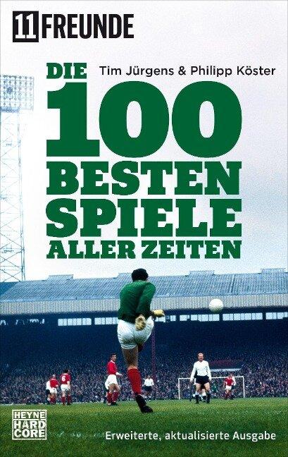 Die 100 besten Spiele aller Zeiten - Tim Jürgens, Philipp Köster, 11 Freunde Verlags GmbH & Co. KG
