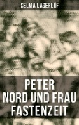 Peter Nord und Frau Fastenzeit (Vollständige deutsche Ausgabe) - Selma Lagerlöf