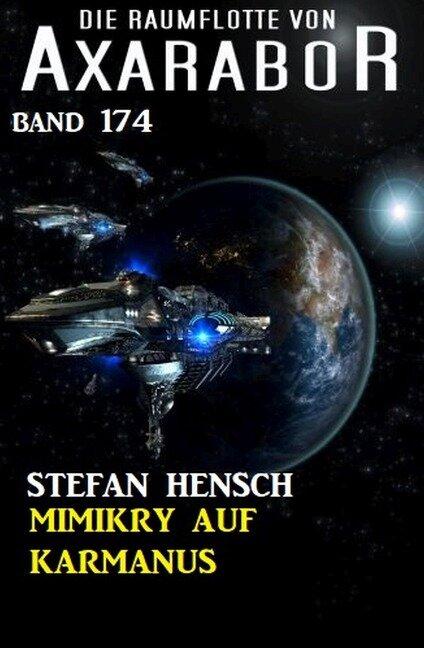 Mimikry auf Karmanus: Die Raumflotte von Axarabor - Band 174 - Stefan Hensch