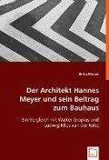Der Architekt Hannes Meyer und sein Beitrag zum Bauhaus - Britta Merten