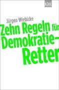 Zehn Regeln für Demokratie-Retter - Jürgen Wiebicke