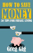 How to Save Money: 50 Tips for Frugal Living - Greg Gig
