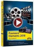 Premiere Elements 2018 - Das Praxisbuch zur Software - René Gäbler