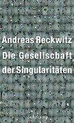 Die Gesellschaft der Singularitäten - Andreas Reckwitz