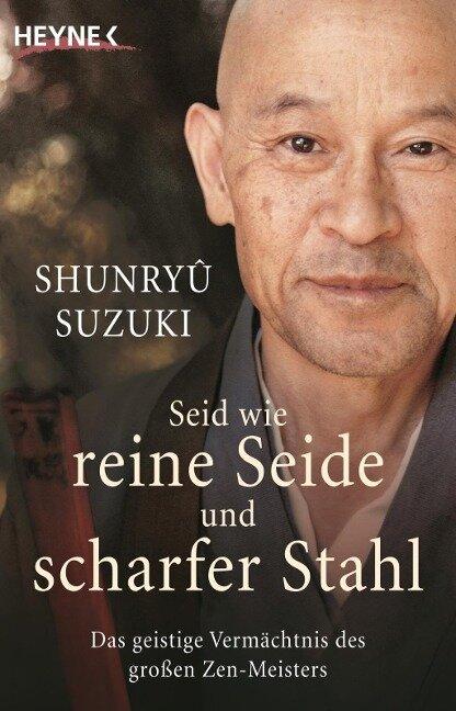 Seid wie reine Seide und scharfer Stahl - Shunryû Suzuki