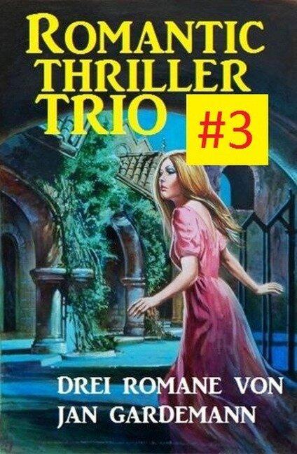 Romantic Thriller Trio #3: Drei Romane - Jan Gardemann