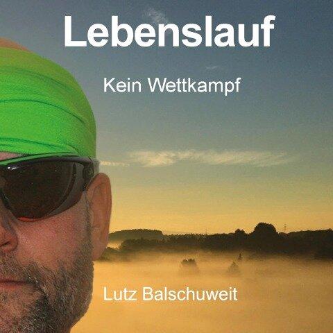 Lebenslauf - Kein Wettkampf - Lutz Balschuweit