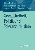 Gewaltfreiheit, Politik und Toleranz im Islam -