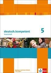 deutsch.kompetent. Arbeitsheft 5. Klasse. Ausgabe für Sachsen, Sachsen-Anhalt und Thüringen -