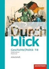 Durchblick Geschichte und Politik 7 / 8. Arbeitsheft. Realschulen in Niedersachsen -