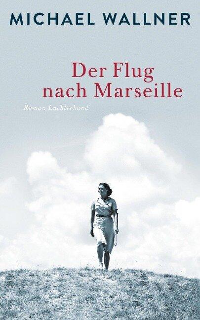 Der Flug nach Marseille - Michael Wallner