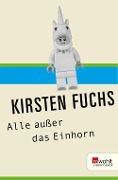 Alle außer das Einhorn - Kirsten Fuchs