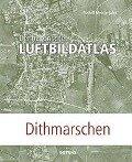 Der historische Luftbildatlas: Dithmarschen - Rudolf Meisterjahn