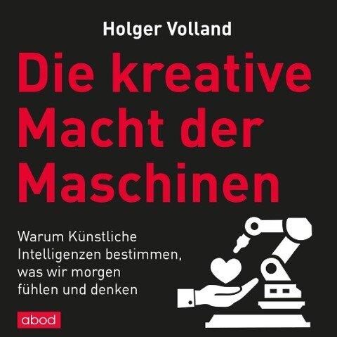 Die kreative Macht der Maschinen - Holger Volland