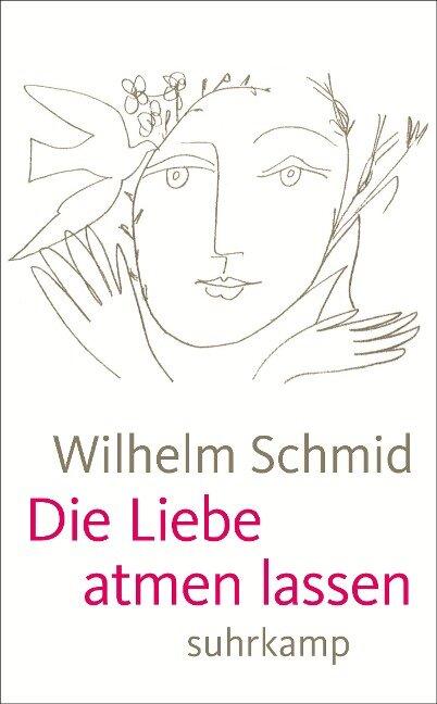 Die Liebe atmen lassen - Wilhelm Schmid