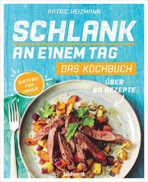 Schlank an einem Tag - Das Kochbuch - Patric Heizmann