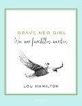 Brave New Girl - Lou Hamilton