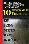 10 ausgewählte Thriller - Ein 1204 Seiten Krimi Koffer - Alfred Bekker, Uwe Erichsen, A. F. Morland
