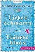 Liebesschmarrn und Erdbeerblues - Angelika Schwarzhuber