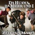 Zeit Is A Matz! - Da Meier Und I Da Huawa