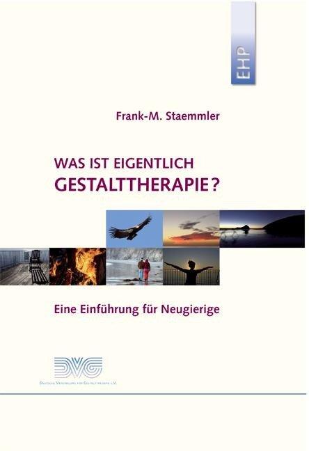 Was ist eigentlich Gestalttherapie? - Frank M Staemmler