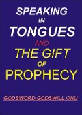 Speaking In Tongues and the Gift of Prophecy - Godsword Godswill Onu