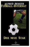 Der neue Star: Fußball-Internat #1 - Alfred Bekker