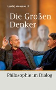 Die Großen Denker - Harald Lesch, Wilhelm Vossenkuhl