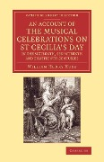 An Account of the Musical Celebrations on St Cecilia's Day in the Sixteenth, Seventeenth and Eighteenth Centuries - William Henry Husk