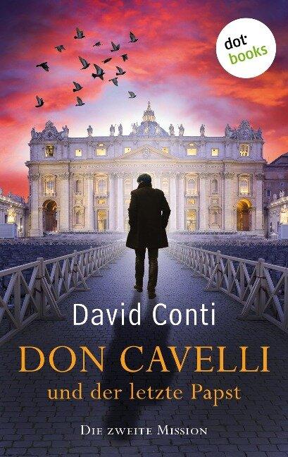 Don Cavelli und der letzte Papst: Die zweite Mission - David Conti