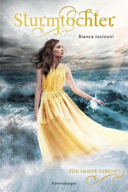 Sturmtochter, Band 3: Für immer vereint - Bianca Iosivoni