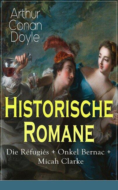 Historische Romane: Die Réfugiés + Onkel Bernac + Micah Clarke - Arthur Conan Doyle
