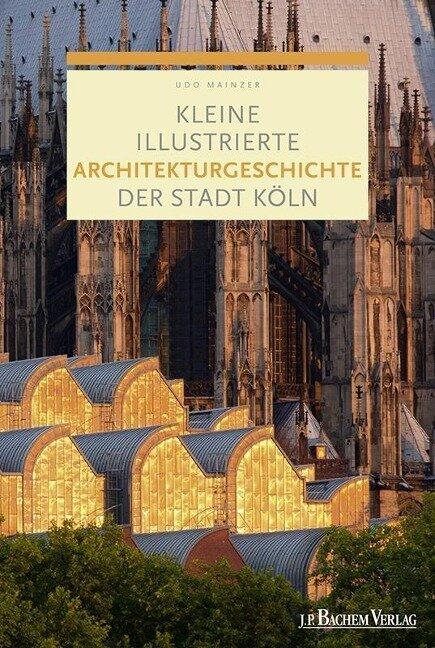 Kleine illustrierte Architekturgeschichte der Stadt Köln